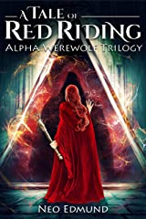 A Tale of Red Riding, Destiny of the Wayward Queen: An Urban Fantasy Fairy Tale (The Alpha Huntress Chronicles Book 3) Kindle Edition