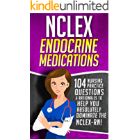 NCLEX Endocrine Medications: 104 Nursing Practice Questions & Rationales to Help You Absolutely Dominate the NCLEX-RN! (Content Review Questions Included)
