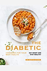 The Diabetic Cookbook for Your Best Health: Eat Smart and Stay Healthy Kindle Edition