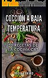 COCCIÓN A BAJA TEMPERATURA: 30 Recetas de la Cocina CBT