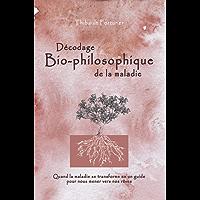 Décodage bio-philosophique de la maladie: Quand la maladie se transforme en un guide pour nous mener vers nos rêves