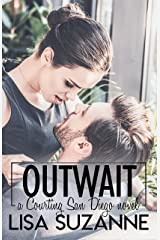 Outwait (Courting San Diego Standalone Series Book 3) Kindle Edition
