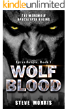 Wolf Blood: The Werewolf Apocalypse Begins (Lycanthropic Book 1) (English Edition)