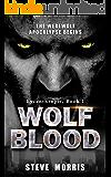 Wolf Blood: The Werewolf Apocalypse Begins (Lycanthropic Book 1) (English Edition)
