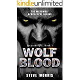 Wolf Blood: The Werewolf Apocalypse Begins (Lycanthropic Book 1)
