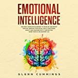 Emotional Intelligence: The Most Complete Blueprint to Developing and Boosting Your EQ. Improve Your Social Skills, Emotional Agility and Discover Why It Can Matter More Than IQ: EQ Mastery 2.0