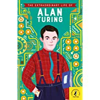 The Extraordinary Life of Alan Turing