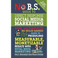 No B.S. Guide to Direct Response Social Media Marketing: The Ultimate No Holds Barred Guide to Producing Measurable…