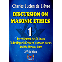 Discussion On Masonic Ethics: Reflections for You to Learn to Differentiate The Mundane Morals of Masonic Morals (English Edition)