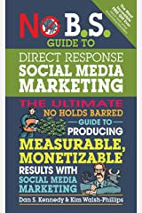 No B.S. Guide to Direct Response Social Media Marketing: The Ultimate No Holds Barred Guide to Producing Measurable, Monetizable Results with Social Media Marketing Paperback
