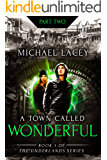 A Town Called Wonderful, Part 2 of 4: from Book 1 of The Underlands Series