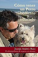 Como Tener Un Perro Obediente Y Educado: El