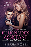 The Billionaire's Assistant - Part 1 (Taming The Bad Boy Billionaire)