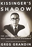 Kissinger's Shadow: The Long Reach of America's Most Controversial Statesman