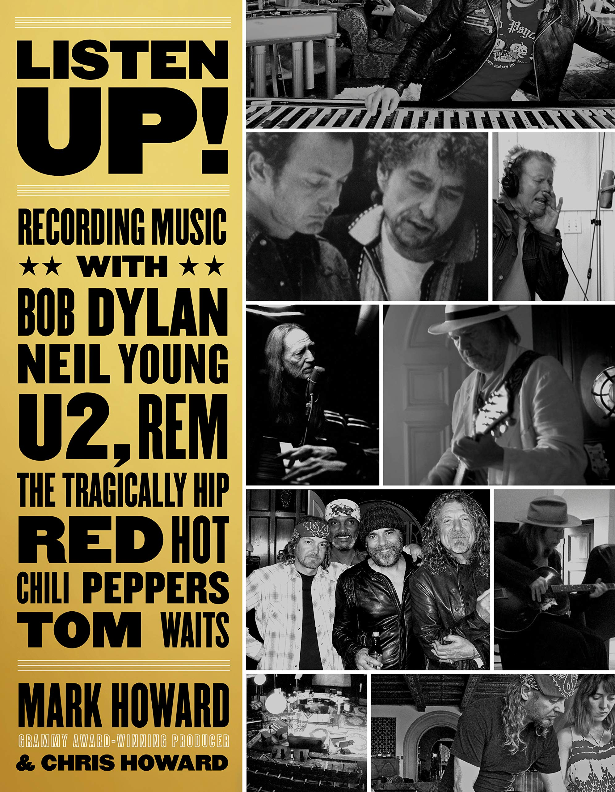 Listen Up!: Recording Music with Bob Dylan, Neil Young, U2, R E M