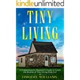 Tiny Living: A Comprehensive Beginner's Guide to Learn the Realms of Tiny Living from A-Z