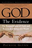 God: The Evidence: The Reconciliation of Faith and Reason in a Postsecular World
