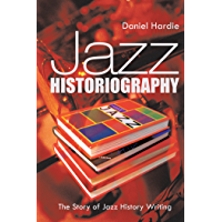 Jazz Historiography: The Story of Jazz History Writing book cover