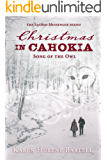 Christmas in Cahokia: Song of the Owl (The Sacred Messenger Series Book 2)