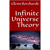 Infinite Universe Theory: Glenn Borchardt (English Edition)