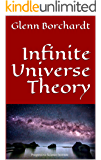 Infinite Universe Theory: Glenn Borchardt