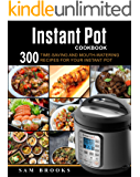 Instant Pot Cookbook: 300 Time-saving And Mouth-watering Recipes For Your Instant Pot (Super Easy Instant Pot Recipes For Your Everyday Meal)