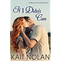 If I Didn't Care: A Small Town Romantic Suspense (Wishing For A Hero Book 1) (English Edition)