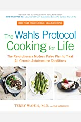 The Wahls Protocol Cooking for Life: The Revolutionary Modern Paleo Plan to Treat All Chronic Autoimmune Conditions Kindle Edition