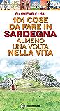 101 cose da fare in Sardegna almeno una volta nella vita (eNewton Manuali e Guide) (Italian Edition)