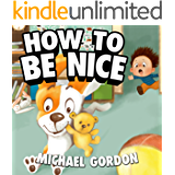 How to Be Nice: (Children's book about a Little Boy Who Learns Manners, Picture Books, Preschool Books, Ages 3-5, Baby Books, Kids Book, Bedtime Story)