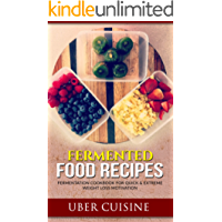 Fermented Food Recipes: 35+ Recipe Fermentation Cookbook for Quick & Extreme Weight Loss Motivation (Berries, Kraut, Sour Pickles, Beets, Chutney, Salsa, ... Mayonnaise Recipe, Chicken Salad Recipes)