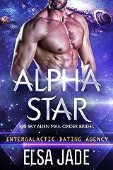 Alpha Star: Big Sky Alien Mail Order Brides #1 (Intergalactic Dating Agency): Intergalactic Dating Agency Kindle Edition