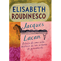 Jacques Lacan: Esboço de uma vida, história de um sistema de pensamento
