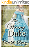 Regency Romance: The Wrong Duke: Clean and Wholesome Historical Romance