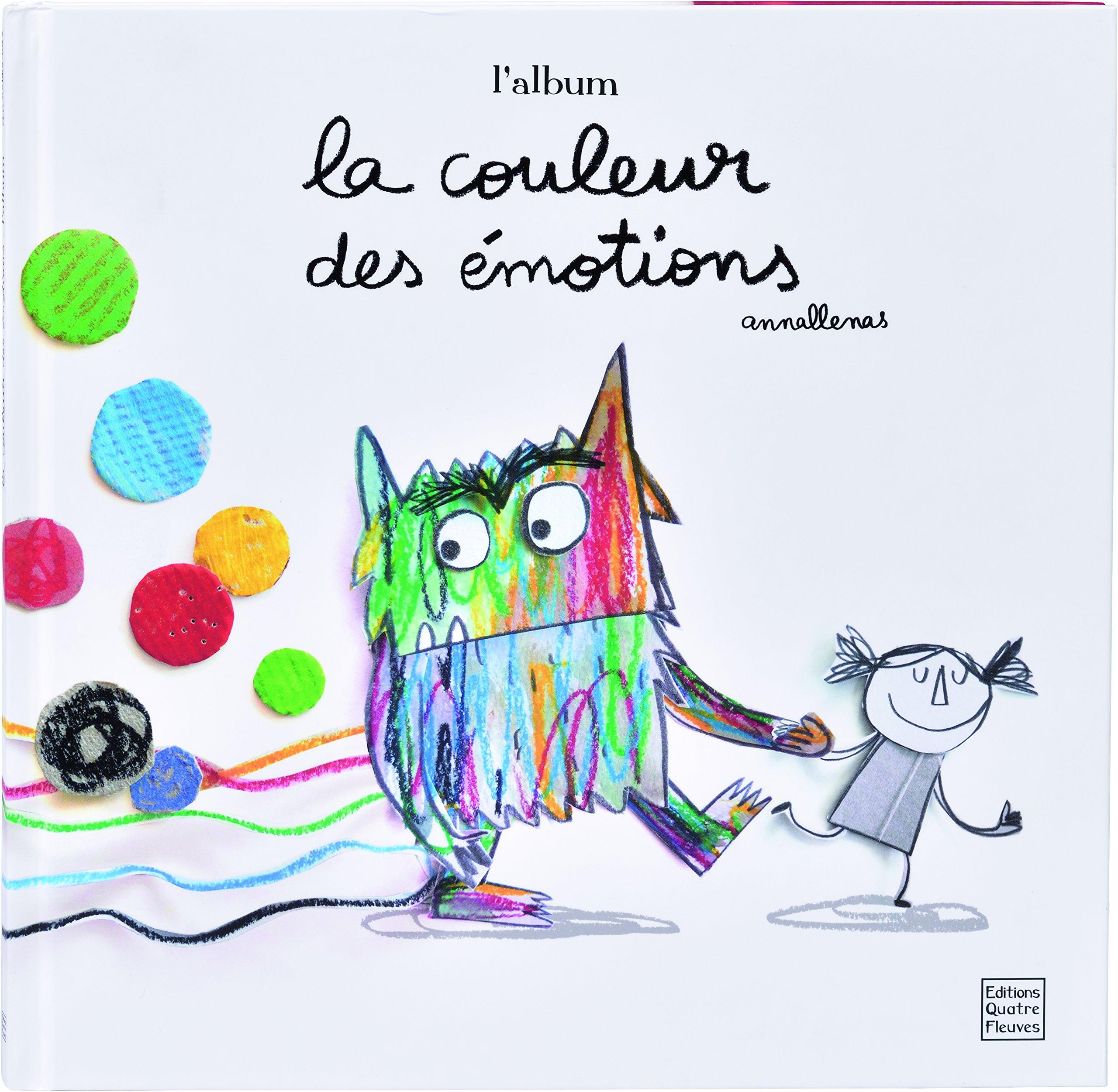 La couleur des émotions Album – 19 mai 2017 Anna Llenas Marie Antilogus Quatre Fleuves B01N9H1G0S