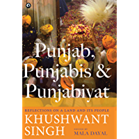 Punjab, Punjabis and Punjabiyat: Reflections on a Land and its People by Khushwant Singh (English Edition)