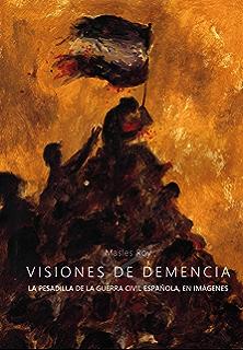 Visiones de Demencia: La pesadilla de la Guerra Civil Española, en imágenes (Spanish