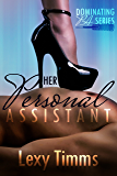 Her Personal Assistant - Part 2: Dominating Billionaire Dark Romance (Dominating PA Series)