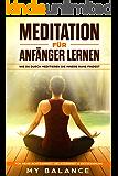 Meditation für Anfänger lernen: Wie du durch meditieren die innere Ruhe findest. Für mehr Achtsamkeit, Gelassenheit & Entspannung Inkl Achtsamkeitsmeditation. ... & Positives Denken stärken (German Edition)