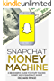 Snapchat: Money Machine - A Beginner's Guide to Start Making Money with Snapchat in 2017 (Social Media Marketing) (English Edition)