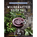Wild Cocktails from the Midnight Apothecary: Over 100 recipes using home-grown and foraged fruits, herbs, and edible flowers (English Edition)