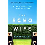 The Echo Wife: A dark, fast-paced unsettling domestic thriller (English Edition)