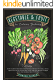 VEGETABLE & FRUIT for Container Gardening: How To Grow Vegetables and Get Big Harvests in a Small Space. A Practical…