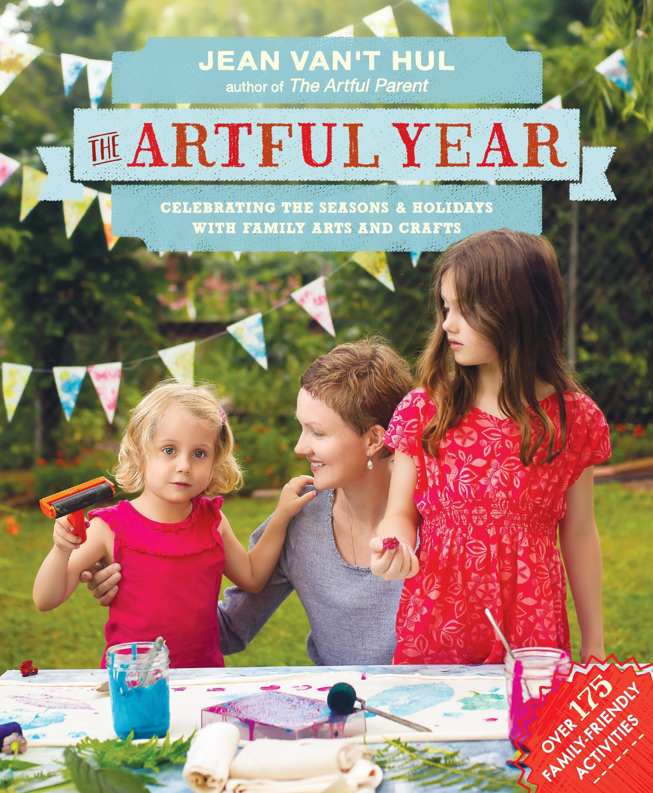 The Artful Year: Celebrating the Seasons and Holidays with Crafts and Recipes-Over 175 Family- Friendly Activities
