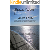 Seize Your Life and ... Run: How to Use Corporate Foresight Techniques to Build a Great Life (English Edition)