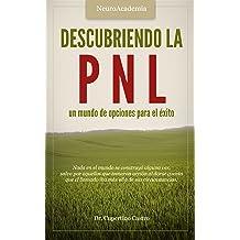 Descubriendo la PNL: un mundo de opciones para el éxito (Spanish Edition) Jan 9, 2017