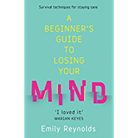 A Beginner's Guide to Losing Your Mind: My road to staying sane, and how to navigate yours (English Edition)