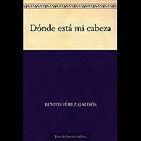 Dónde está mi cabeza (Spanish Edition)