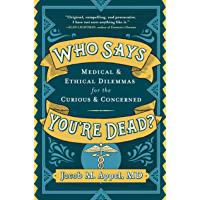 Who Says You're Dead?: Medical & Ethical Dilemmas for the Curious & Concerned (English Edition)