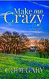 Make Me Crazy (Loco, Texas Book 2)